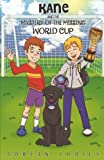 Kane and the Mystery of the Missing World Cup: A football adventure story for childre...