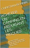 ACHETER UN CAMPING EN REDUISANT LES RISQUES: MARCHE-PRODUIT-INVESTISSEMENTS-FINANCEMENT-FISCALITE-LE PERSONNEL-LA RGLEMENTATION-LE PREVISIONNEL