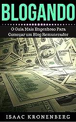 BLOGANDO: O Guia Mais Engenhoso Para Começar um Blog Remunerador (Portuguese Edition)