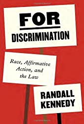 For Discrimination: Race, Affirmative Action, and the Law by Randall Kennedy (2013-09-03)