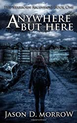 Anywhere But Here: The Starborn Ascension: Book One by Jason D. Morrow (2014-05-25)
