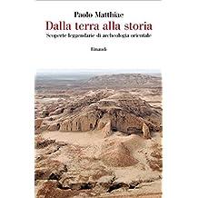 Dalla terra alla storia: Scoperte leggendarie di archeologia orientale (Saggi)