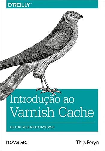 Introdução ao Varnish Cache: Acelere seus aplicativos web (Portuguese Edition) por Thijs Feryn