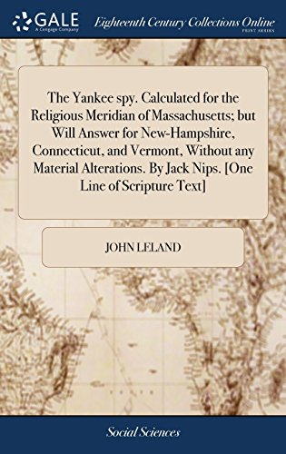 The Yankee Spy. Calculated for the Religious Meridian of Massachusetts; But Will Answer for New-Hampshire, Connecticut, and Vermont, Without Any ... by Jack Nips. [one Line of Scripture Text] (Yankee Spy)