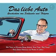 Das liebe Auto: Geschichten von Schüsseln und Flitzern