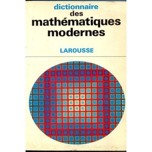 Dictionnaire des mathématiques modernes.