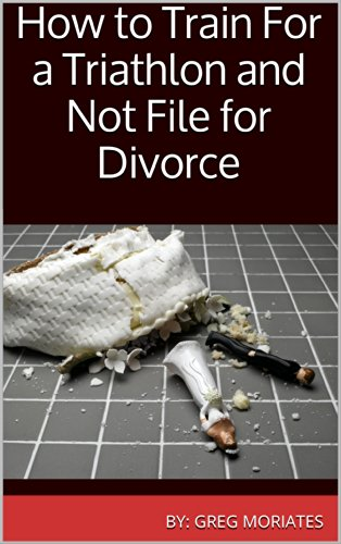 How to Train For a Triathlon and Not File for Divorce (The Realist Series Book 4) (English Edition) por Greg Moriates