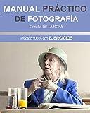 Image de MANUAL PRÁCTICO DE FOTOGRAFÍA: Práctico al 100% con EJERCICIOS