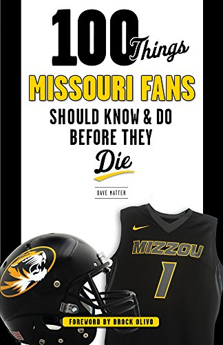 100 Things Missouri Fans Should Know and Do Before They Die (100 Things...fans Should Know)