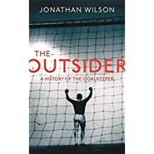 The Outsider: A History of the Goalkeeper by Jonathan Wilson (2012-12-06)