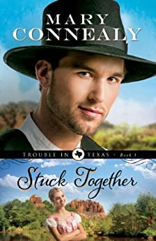 Stuck Together (Trouble in Texas Book #3): Volume 3 by [Connealy, Mary]