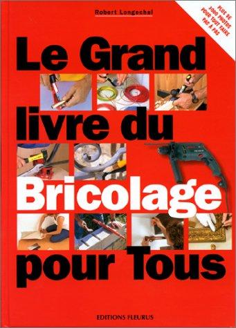 Le Grand Livre Du Bricolage Et De La Decoration - Le Grand Livre du bricolage pour