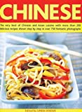 Chinese: The very best of Chinese and Asian cuisine with more than 200 delicious recipes shown step by step in over 750 fantastic photographs