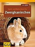 Spiel- und Wohnideen für Zwergkaninchen (GU Tier aktiv)