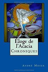 Eloge de l'Acacia - Chroniques: Nouvelle Edition revue et augmentée