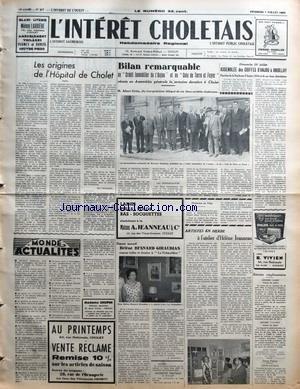 INTERET CHOLETAIS (L') [No 27] du 03/07/1964 - LES ORIGINES DE L'HOPITAL DE CHOLET PAR ELIE CHAMARD MONDE ACTUALITES BILAN REMARQUABLE AU CREDIT IMMOBILIER DE L'ANJOU ET AU COIN DE TERRE ET FOYER HELENE BESNARD GIRAUDIAS EXPOSE TOILES ET DESSINS A LA CREMAILLERE - PAR P RABJEAU MUSICIENS EN FOLIE ARTISTES EN HERBE A L'ATELIER D'HELENE JEANNEAU PAR P R ASSEMBLEE DES COIFFES D'ANJOU A BRIOLLAY RETRAITES COMPLEMENTAIRES JEUNE FRANCE
