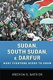 Sudan, South Sudan, and Darfur What Everyone Needs to Know