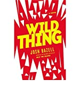 [(Wild Thing * *)] [Author: Josh Bazell] published on (March, 2012)