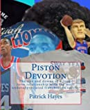 Piston Devotion: The ups and downs of a long-term relationship with the most underappreciated franchise in sports. (English Edition)...