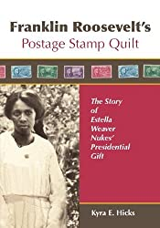 Franklin Roosevelt's Postage Stamp Quilt: The Story of Estella Weaver Nukes' Presidential Gift by Kyra E. Hicks (2012-08-08)