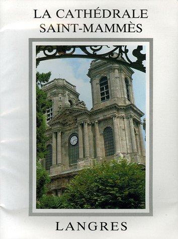 La cathédrale Saint-Mammès de Langres : Histoire - Architecture - Décor