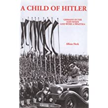 Child of Hitler: Germany in the Days When God Wore a Swastika (English Edition)