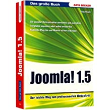 Open Source Reihe Joomla! 1.5 Attraktive Webseiten: Der leichte Weg zum professionellen Webauftritt. Die Joomla!-Seitenstruktur verstehen und ... Plug-Ins und Module sicher einbinden