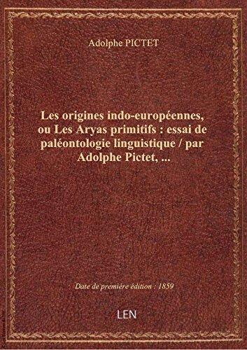 Les origines indo-européennes, ou Les Aryas primitifs : essai de paléontologie linguistique / par Ad