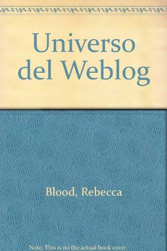 Universo del weblog - consejos practicos para crear y mantener por Rebecca Blood