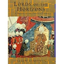 Lords of the Horizons: History of the Ottoman Empire by Jason Goodwin (1998-04-09)