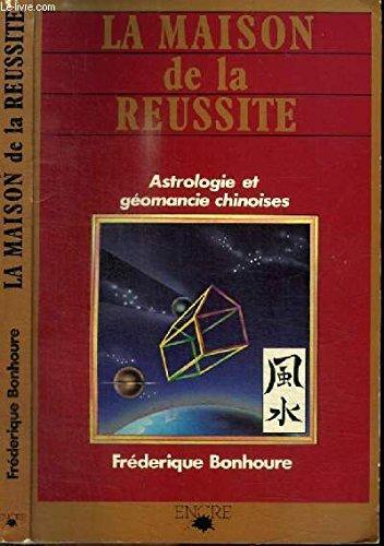 La maison de la reussite/ astrologie et geomancie chinoises