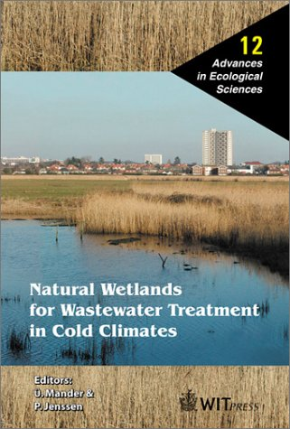 Natural Wetlands for Wastewater Treatment in Cold Climates: 12 (Advances in Ecological Sciences)