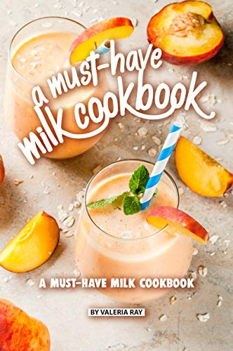 A Must-Have Milk Cookbook: Quick and Easy Milk Recipes For Everyone (English Edition)