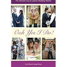 Ooh Yes I Do!: The Ultimate Gay & Lesbian Wedding Planner by Mr Richard Gough-Buijs (2013-11-05)