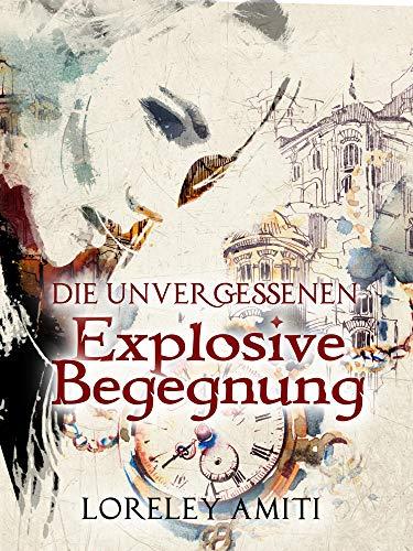 Explosive Begegnung: Zeitreise-Trilogie durch die Jahre 1960 -1991 (Die Unvergessenen 3)