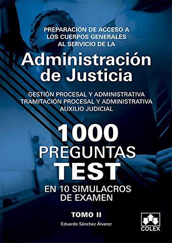 1000 PREGUNTAS TEST EN 10 SIMULACROS para opositores a Cuerpos generales de Justicia: Preparación de acceso a los Cuerpos Generales al servicio de la ... procesal y administrativa; Auxilio Judicial.