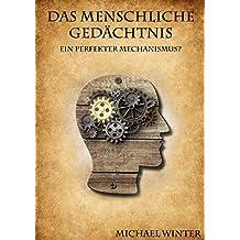 Gedächtnis: Das Menschliche Gedächtnis: Ein perfekter Mechanismus?