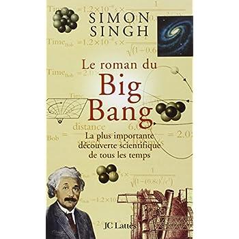 Le roman du Big Bang : La plus importante découverte scientifique de tous les temps