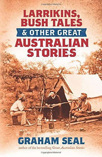 Larrikins, Bush Tales and Other Great Australian Stories by Graham Seal (2014-12-01)
