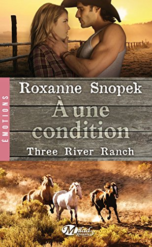 Three River Ranch, Tome 3: A une condition par Roxanne Snopek
