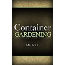Container Gardening: Discover the ultimate step by step guide to container gardening (English Edition)