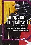 La rigueur du qualitatif - Les contraintes empiriques de l'interprétation socio-anthropologique