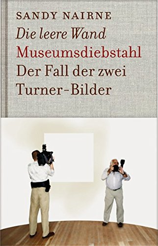 Die leere Wand - Museumsdiebstahl: Der Fall der zwei Turner-Bilder (KapitaleBibliothek) (Turner Sandy)