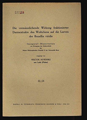 Die vermännlichende Wirkung fraktionierter Darmextrakte des Weibchens auf die Larven der Bonellia viridis.(Inaugural-Disertation).