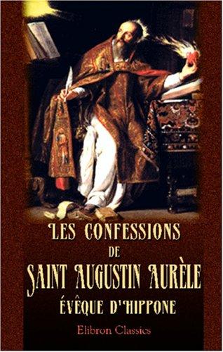 Les confessions de Saint Augustin Aurle, vque d'Hippone: Text latin et franais. Traduction de M. Lonce de Saporta