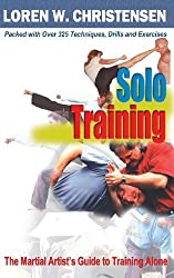 Solo Training: The Martial Artist's Guide to Training Alone by Loren W. Christensen (2013-07-15)