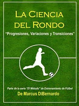 La Ciencia del Rondo: Progresiones, Variaciones y Transiciones (Spanish Edition) von [DiBernardo, Marcus]