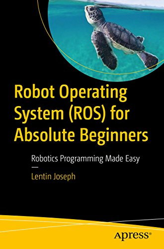 Robot Operating System (ROS) for Absolute Beginners: Robotics Programming Made Easy (English Edition) por Lentin Joseph