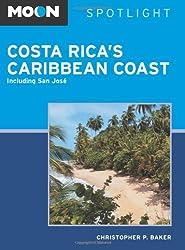 Moon Spotlight Costa Rica's Caribbean Coast: Including San Jos?? by Christopher P. Baker (2014-03-18)