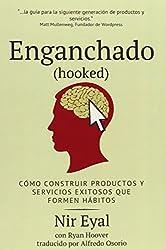 Enganchado (Hooked): Como Construir Productos y Servicios Exitosos Que Formen Habitos